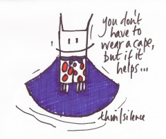 you don't have to wear a cape ...