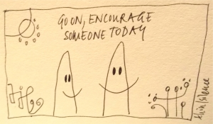 go on, encourage someone